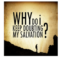 If you experience Doubts of your Salvation